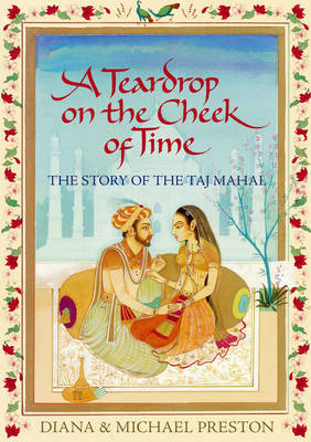 A Teardrop on the Cheek of Time: The Story of the Taj Mahal by Diana Preston image