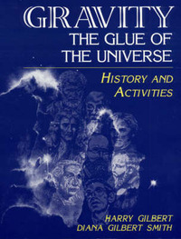 Gravity, the Glue of the Universe by Harry Gilbert