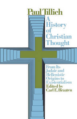 History of Christian Thought: From its Judaic and Hellenistic Origins to Existentialism by Paul Tillich image