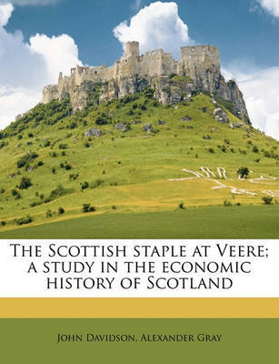 The Scottish Staple at Veere; A Study in the Economic History of Scotland by John Davidson image