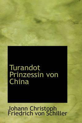 Turandot Prinzessin Von China by Johann Christoph Friedrich von Schiller