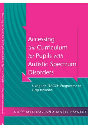 Accessing the Curriculum for Pupils with Autistic Spectrum Disorders by Gary Mesibov