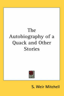 The Autobiography of a Quack and Other Stories by S.Weir Mitchell