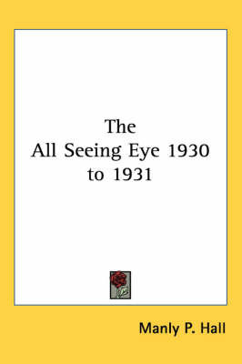 The All Seeing Eye 1930 to 1931 by Manly P. Hall