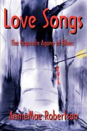 Love Songs: The Exquisite Agony of Blues by Anniemae Robertson image