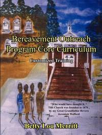 Bereavement Outreach Program Core Curriculum by Betty Lou Merritt