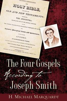 The Four Gospels According to Joseph Smith by H Michael Marquardt