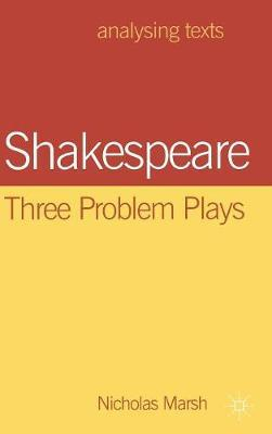 Shakespeare: Three Problem Plays by Nicholas Marsh