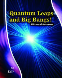 Stargazer Guide: Quantum Leaps and Big Bangs: A History of Astronomy Hardback by Andrew Solway