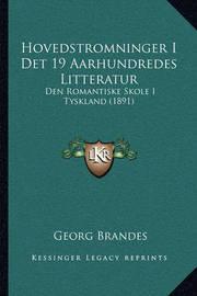 Hovedstromninger I Det 19 Aarhundredes Litteratur: Den Romantiske Skole I Tyskland (1891) by Georg Brandes