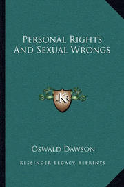 Personal Rights and Sexual Wrongs by Oswald Dawson
