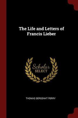 The Life and Letters of Francis Lieber by Thomas Sergeant Perry image