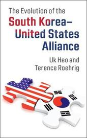 The Evolution of the South Korea-United States Alliance by Uk Heo