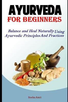 Ayurveda For Beginners by Sneha Amit