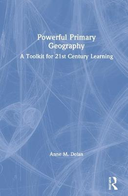 Powerful Primary Geography by Anne M Dolan