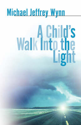 A Child's Walk Into the Light by Michael, Jeffrey Wynn image