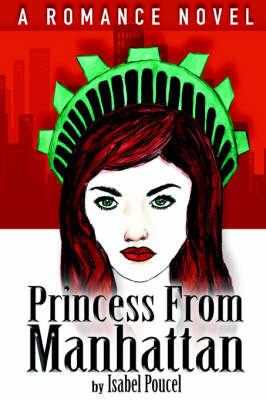 Princess from Manhattan: A Romance Novel by Isabel Poucel image