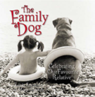 The Family Dog: Celebrating Our Favourite Relative by Linda Sunshine