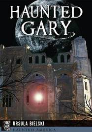 Haunted Gary by Ursula Bielski