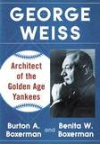 George Weiss: Architect of the Golden Age Yankees by Burton A. Boxerman
