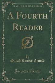 A Fourth Reader (Classic Reprint) by Sarah Louise Arnold image