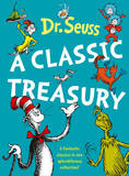 Dr. Seuss: A Classic Treasury by Dr Seuss