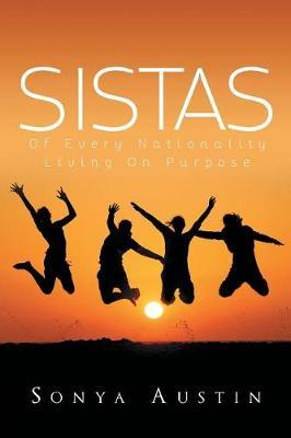 Sistas of Every Nationality Living on Purpose by Sonya Austin