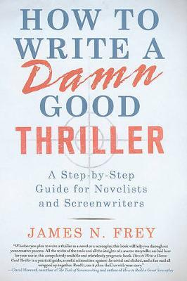 How to Write a Damn Good Thriller by James N Frey