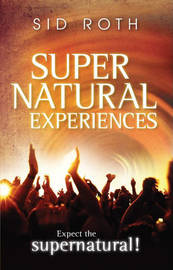 Supernatural Experiences by Sid Roth