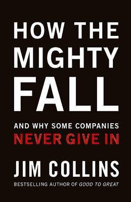 How the Mighty Fall: And Why Some Companies Never Give in by Jim. Collins image