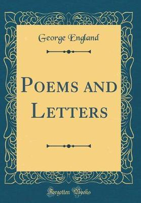 Poems and Letters (Classic Reprint) by George England