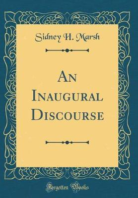 An Inaugural Discourse (Classic Reprint) by Sidney H Marsh