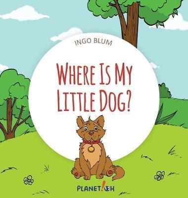 Where Is My Little Dog? by Ingo Blum