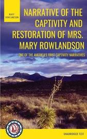 Narrative of the Captivity and Restoration of Mrs. Mary Rowlandson by Mary White Rowlandson