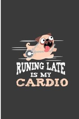 Running Late Is My Cardio by Billiejo Hughes