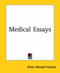 Medical Essays by Oliver Wendell Holmes