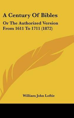 A Century Of Bibles: Or The Authorized Version From 1611 To 1711 (1872) by William John Loftie image
