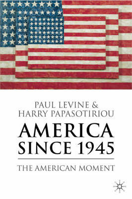 America Since 1945: The American Moment by Harry Papasotiriou