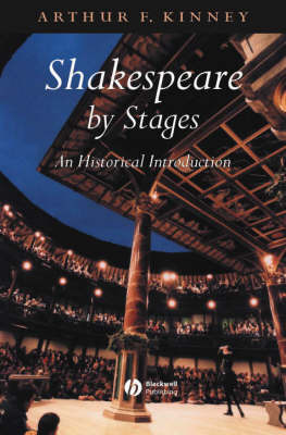 Shakespeare by Stages by Arthur F Kinney