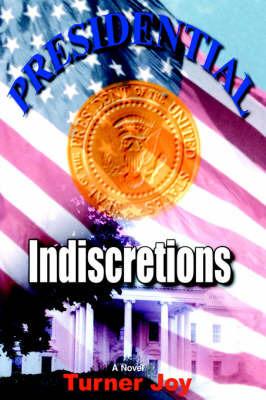 Presidential Indiscretions by Turner Joy