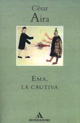 Ema, La Cautiva by Cesar Aira