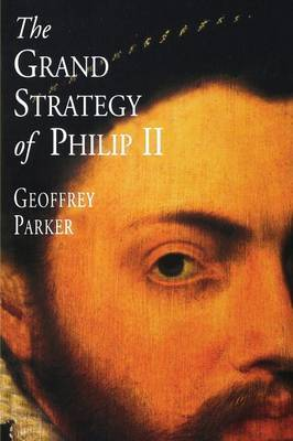 The Grand Strategy of Philip II by Geoffrey Parker