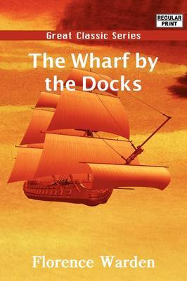 The Wharf by the Docks by Florence Warden