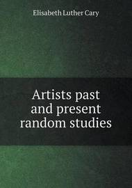 Artists Past and Present Random Studies by Elisabeth Luther Cary
