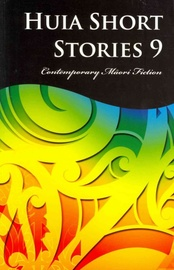 Huia Short Stories: No 9 by Huia Publishers