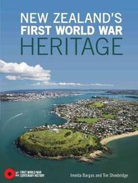 New Zealand's First World War Heritage by Imelda Bargas