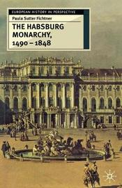 The Habsburg Monarchy, 1490-1848 by Paula Sutter Fichtner