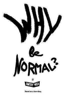 Why Be Normal? by Dmitry Wild