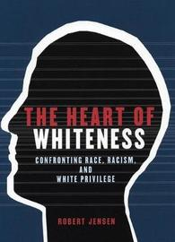 The Heart of Whiteness by Robert Jensen image