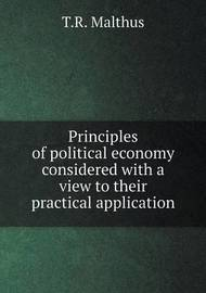 Principles of Political Economy Considered with a View to Their Practical Application by T.R. Malthus